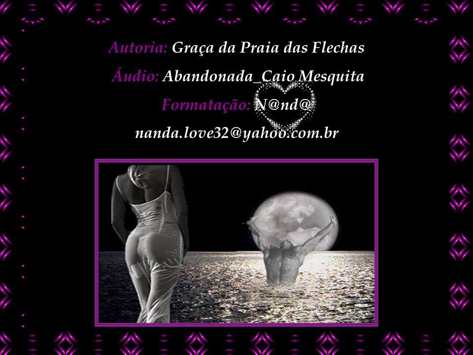 Autoria: Graça da Praia das Flechas Áudio: Abandonada_Caio Mesquita Formatação: N@nd@ nanda.love32@yahoo.com.br
