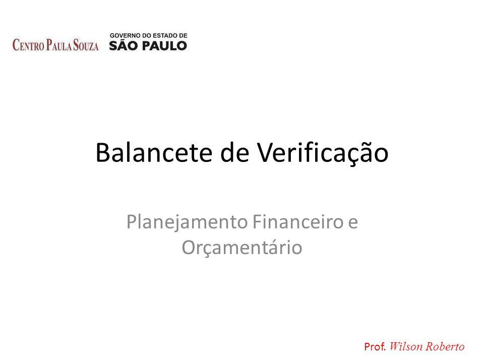 Balancete de Verificação Planejamento Financeiro e Orçamentário Prof. Wilson Roberto