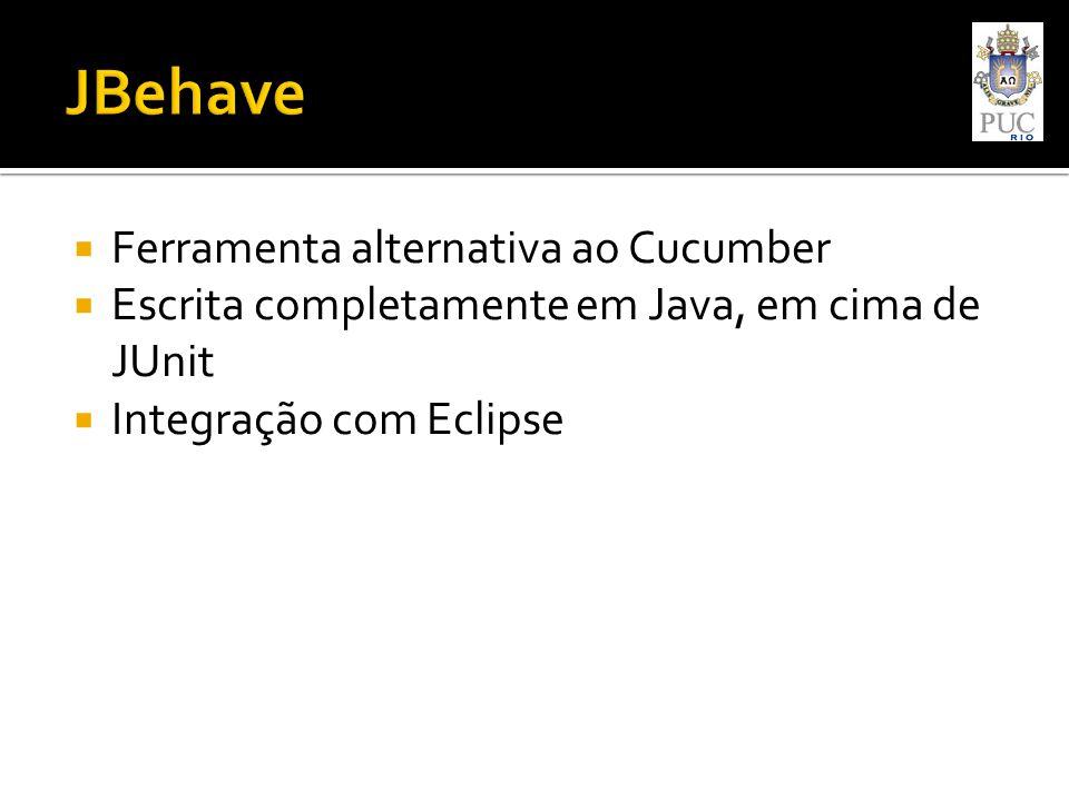  Ferramenta alternativa ao Cucumber  Escrita completamente em Java, em cima de JUnit  Integração com Eclipse