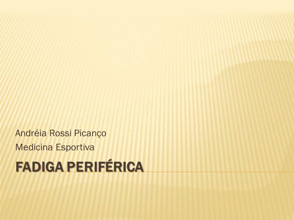 FADIGA PERIFÉRICA Andréia Rossi Picanço Medicina Esportiva
