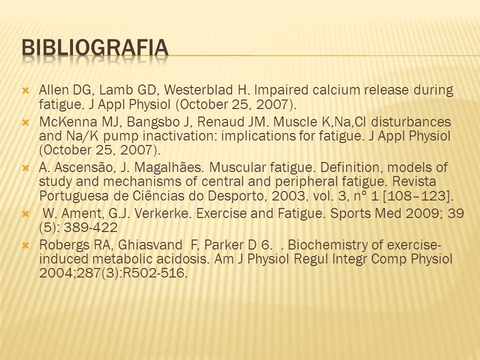  Allen DG, Lamb GD, Westerblad H. Impaired calcium release during fatigue. J Appl Physiol (October 25, 2007).  McKenna MJ, Bangsbo J, Renaud JM. Mus