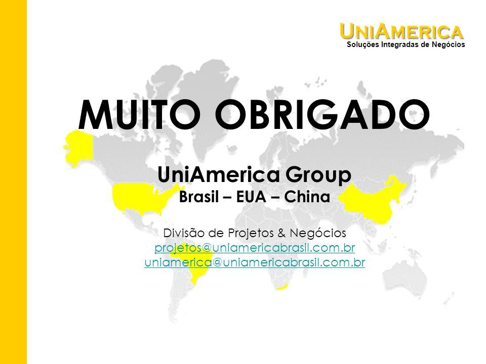 Soluções Integradas de Negócios MUITO OBRIGADO UniAmerica Group Brasil – EUA – China Divisão de Projetos & Negócios projetos@uniamericabrasil.com.br uniamerica@uniamericabrasil.com.br