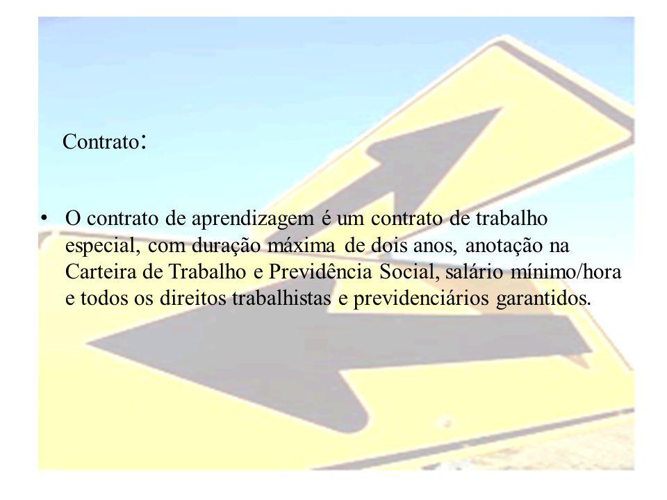 Contrato : • O contrato de aprendizagem é um contrato de trabalho especial, com duração máxima de dois anos, anotação na Carteira de Trabalho e Previd