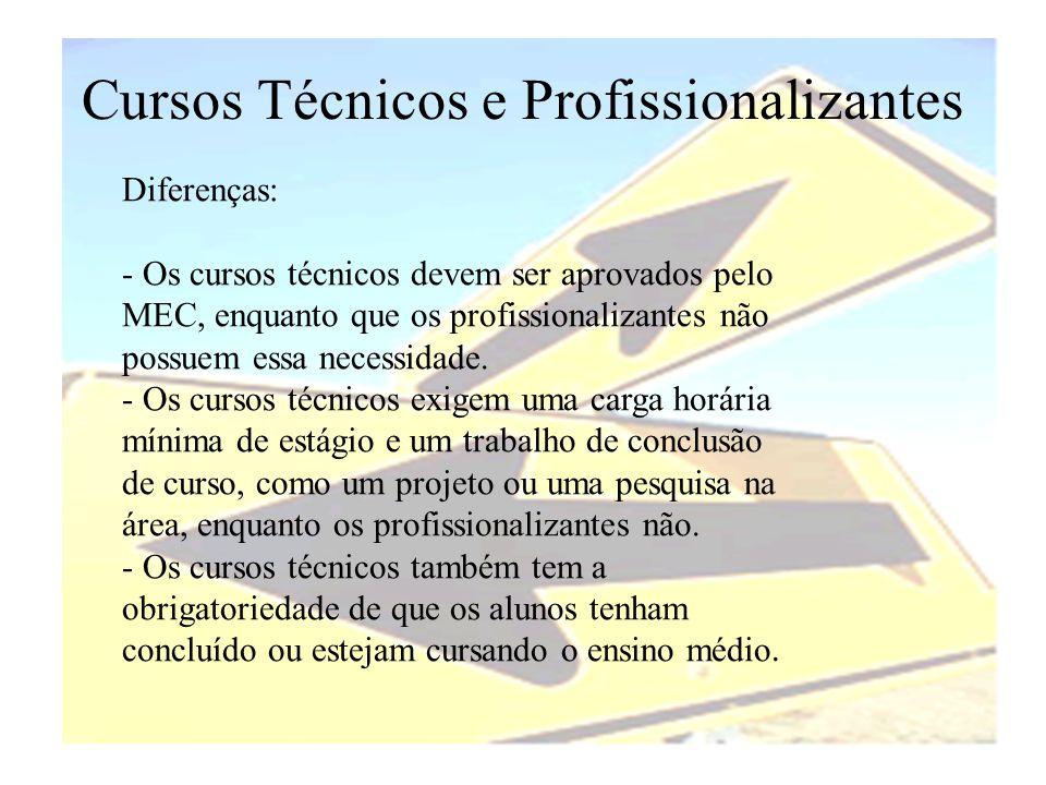 Cursos Técnicos e Profissionalizantes Diferenças: - Os cursos técnicos devem ser aprovados pelo MEC, enquanto que os profissionalizantes não possuem e