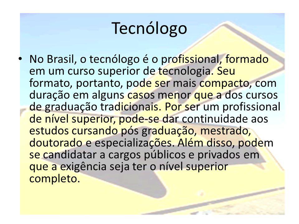 Tecnólogo • No Brasil, o tecnólogo é o profissional, formado em um curso superior de tecnologia. Seu formato, portanto, pode ser mais compacto, com du
