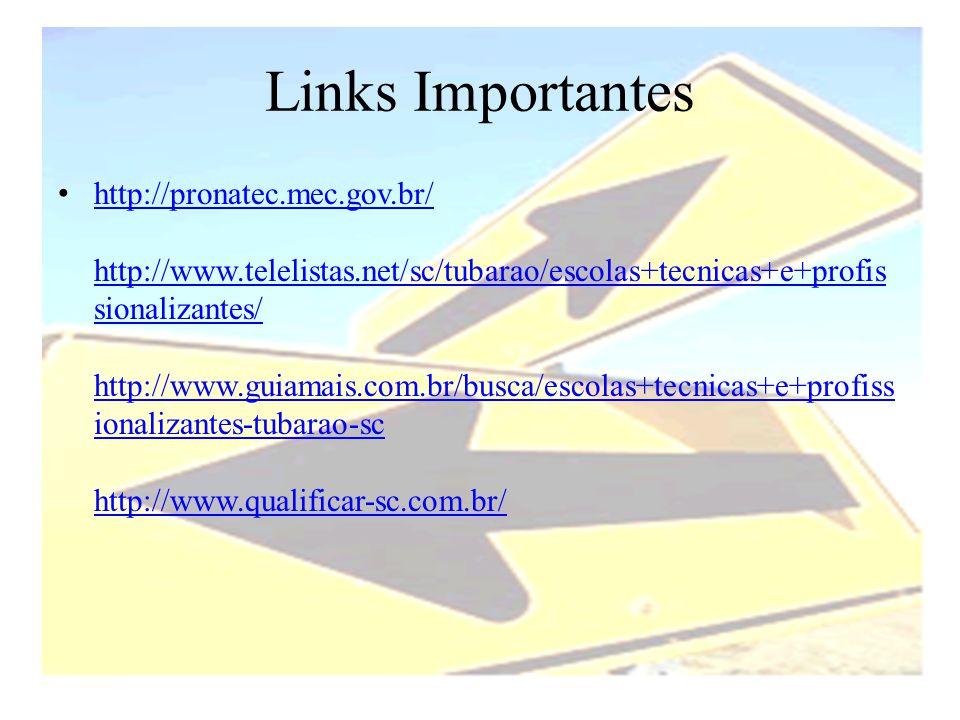 Links Importantes • http://pronatec.mec.gov.br/ http://www.telelistas.net/sc/tubarao/escolas+tecnicas+e+profis sionalizantes/ http://www.guiamais.com.