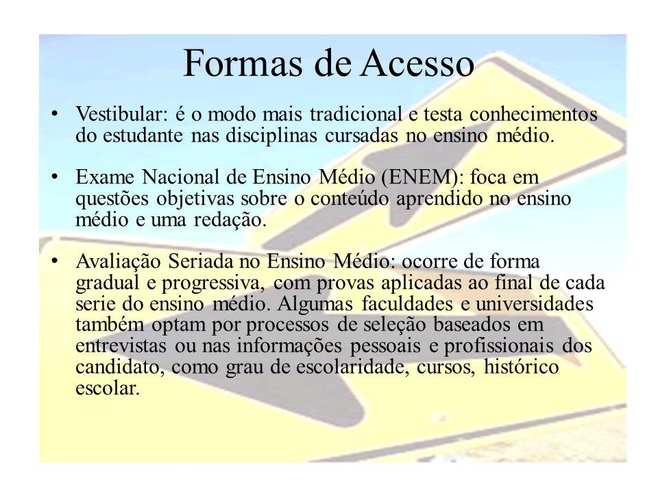 Formas de Acesso • Vestibular: é o modo mais tradicional e testa conhecimentos do estudante nas disciplinas cursadas no ensino médio. • Exame Nacional