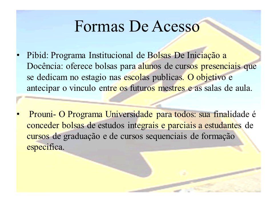 Formas De Acesso • Pibid: Programa Institucional de Bolsas De Iniciação a Docência: oferece bolsas para alunos de cursos presenciais que se dedicam no