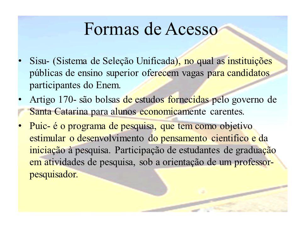 Formas de Acesso • Sisu- (Sistema de Seleção Unificada), no qual as instituições públicas de ensino superior oferecem vagas para candidatos participan