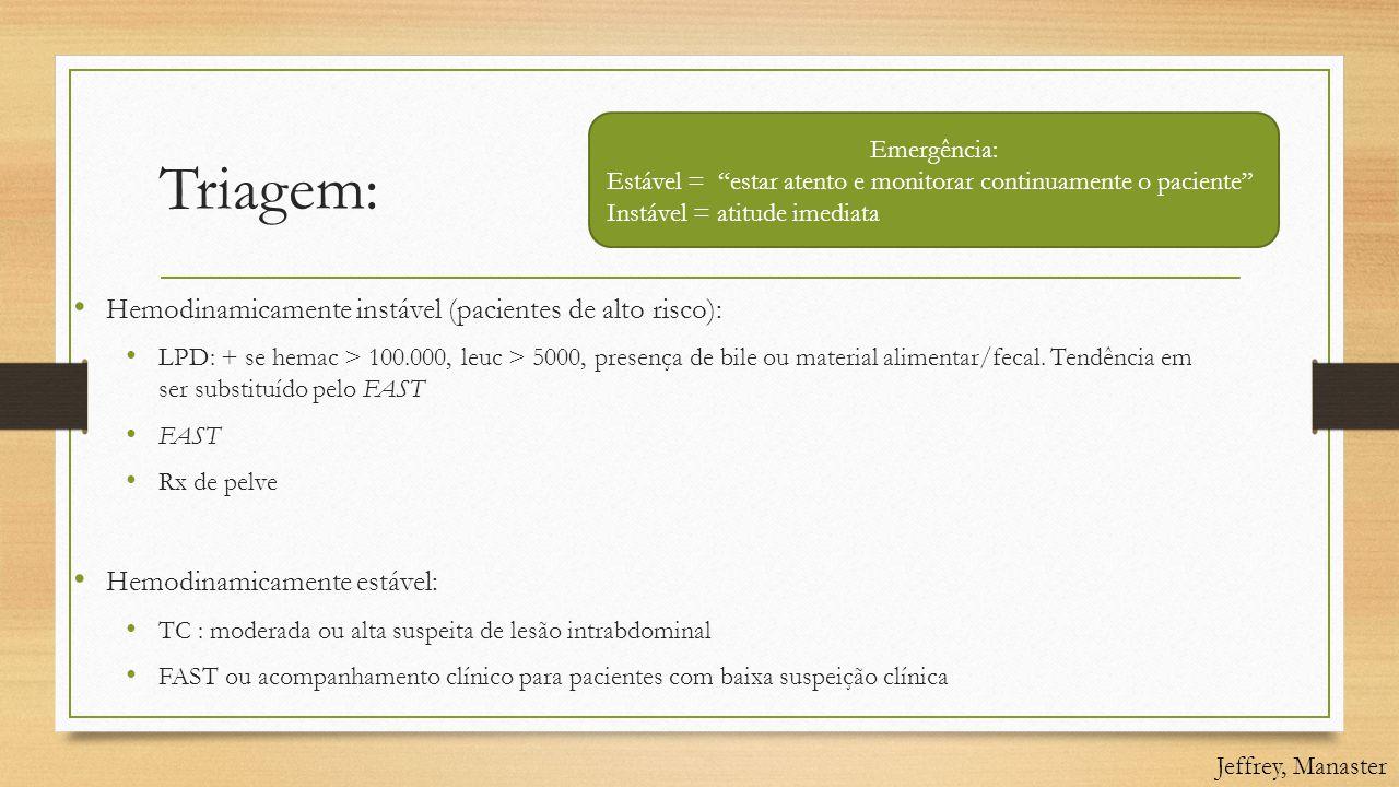 Triagem: • Hemodinamicamente instável (pacientes de alto risco): • LPD: + se hemac > 100.000, leuc > 5000, presença de bile ou material alimentar/feca