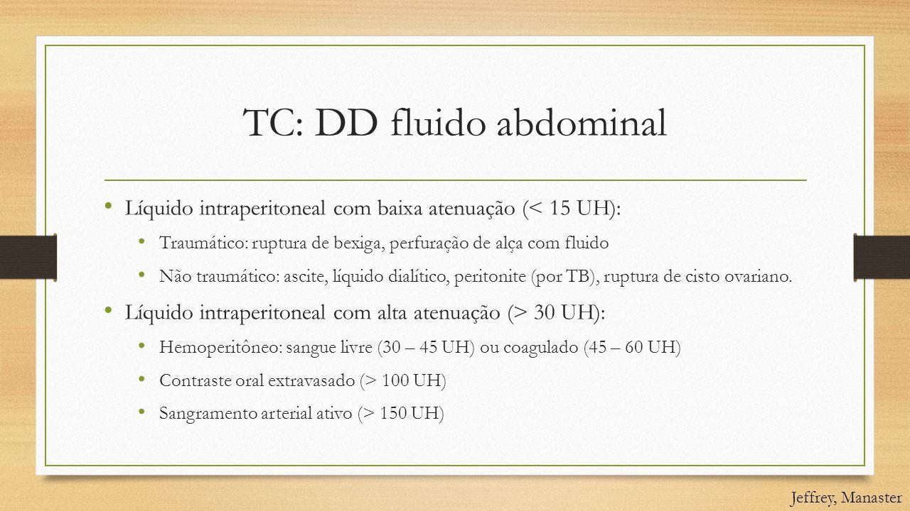 TC: DD fluido abdominal • Líquido intraperitoneal com baixa atenuação (< 15 UH): • Traumático: ruptura de bexiga, perfuração de alça com fluido • Não