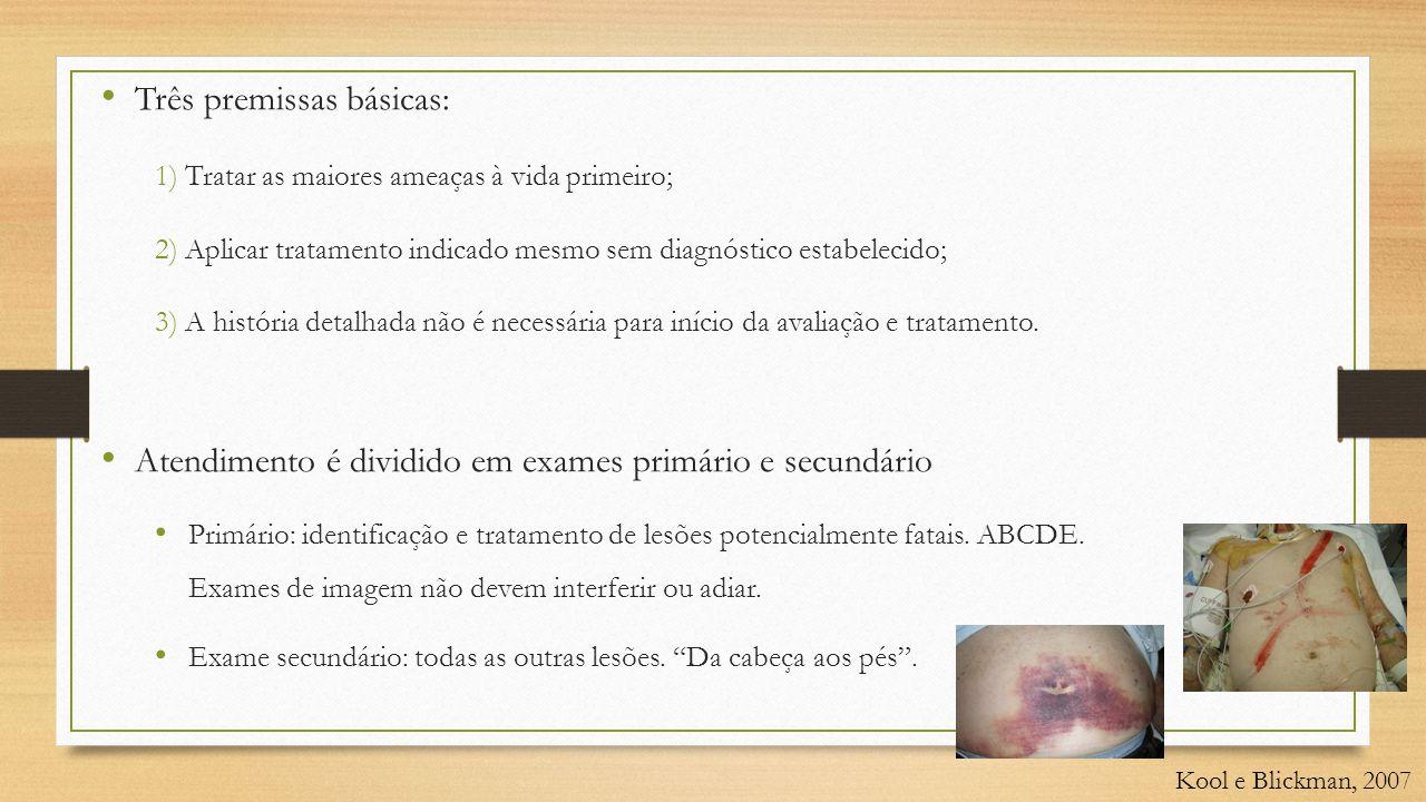 • Três premissas básicas: 1) Tratar as maiores ameaças à vida primeiro; 2) Aplicar tratamento indicado mesmo sem diagnóstico estabelecido; 3) A história detalhada não é necessária para início da avaliação e tratamento.