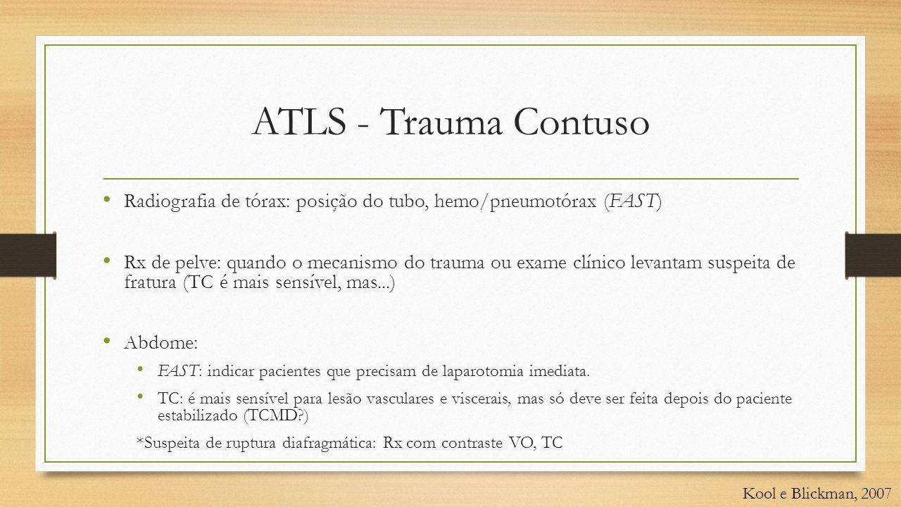 ATLS - Trauma Contuso • Radiografia de tórax: posição do tubo, hemo/pneumotórax (FAST) • Rx de pelve: quando o mecanismo do trauma ou exame clínico le