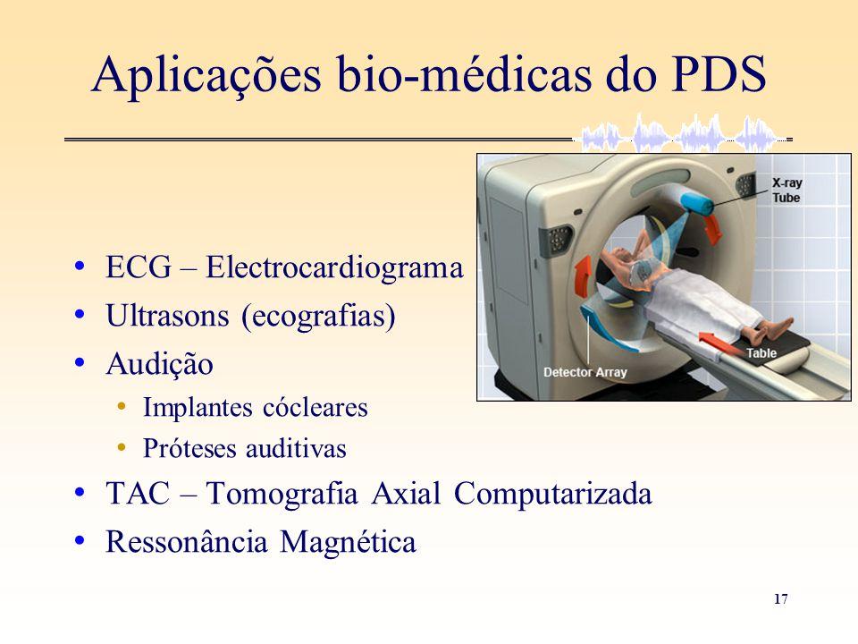 17 Aplicações bio-médicas do PDS • ECG – Electrocardiograma • Ultrasons (ecografias) • Audição • Implantes cócleares • Próteses auditivas • TAC – Tomo