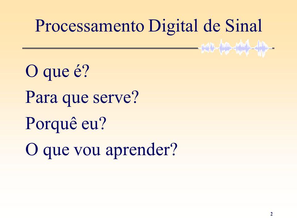 2 Processamento Digital de Sinal O que é? Para que serve? Porquê eu? O que vou aprender?