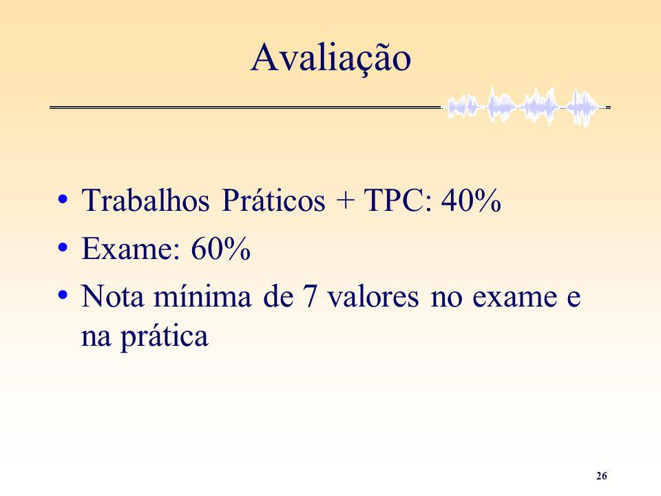 26 Avaliação • Trabalhos Práticos + TPC: 40% • Exame: 60% • Nota mínima de 7 valores no exame e na prática