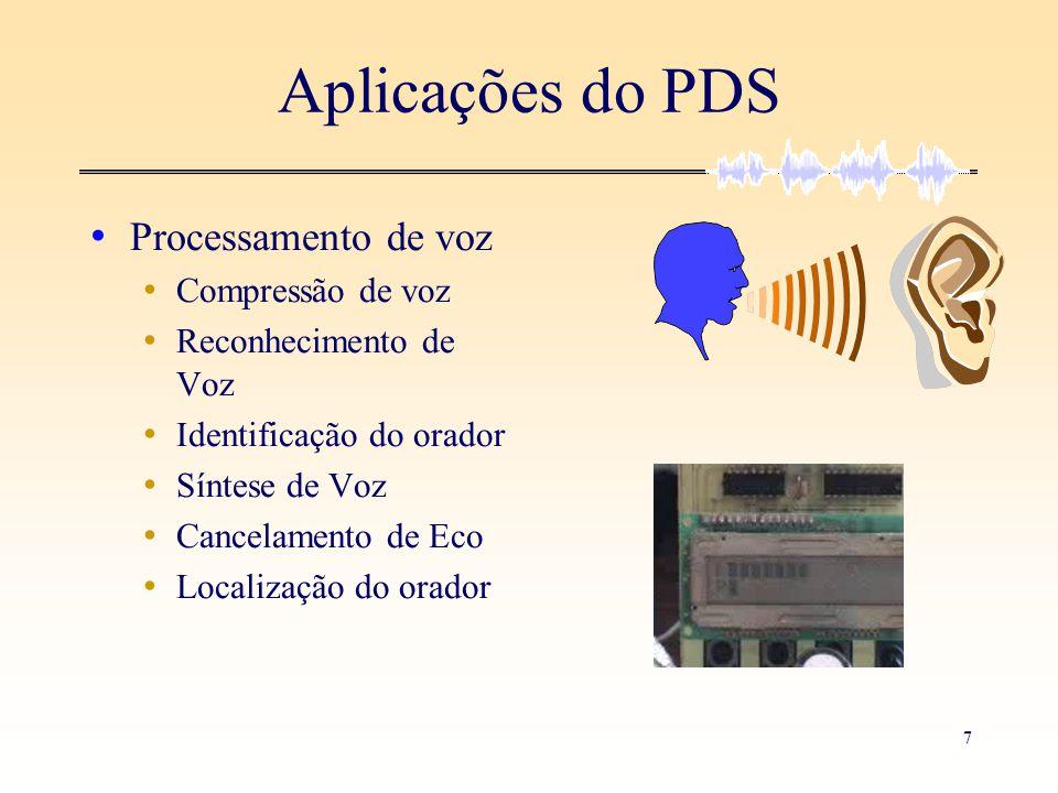 8 Aplicações de PDS • Processamento de áudio • Compressão (MP3) • Surround • Processamento de imagem • Compressão de imagem (MPEG, JPEG) • Reamostragem • Detecção de faces • Detecção de movimento