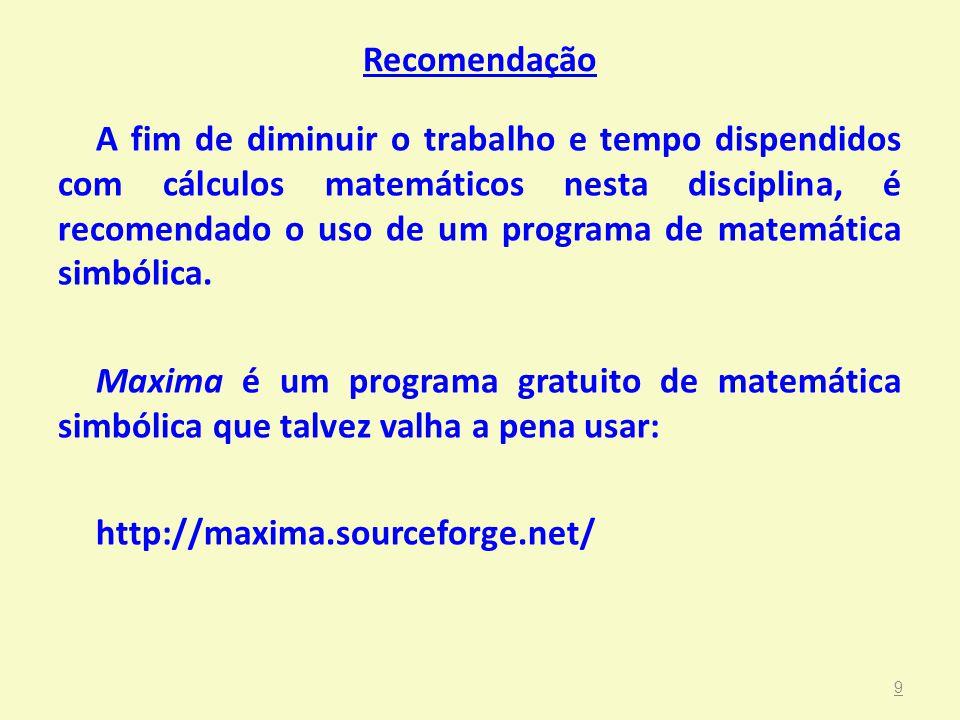 Recomendação A fim de diminuir o trabalho e tempo dispendidos com cálculos matemáticos nesta disciplina, é recomendado o uso de um programa de matemát