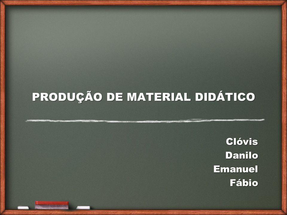 PRODUÇÃO DE MATERIAL DIDÁTICO ClóvisDaniloEmanuelFábio