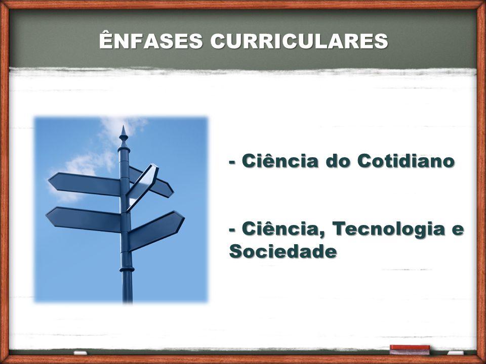 ÊNFASES CURRICULARES - Ciência do Cotidiano - Ciência, Tecnologia e Sociedade
