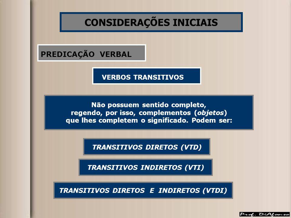 CONSIDERAÇÕES INICIAIS PREDICAÇÃO VERBAL VERBOS TRANSITIVOS Não possuem sentido completo, regendo, por isso, complementos (objetos) que lhes completem o significado.