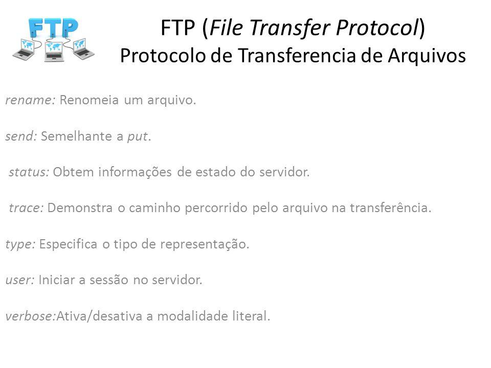 FTP (File Transfer Protocol) Protocolo de Transferencia de Arquivos rename: Renomeia um arquivo. send: Semelhante a put. status: Obtem informações de