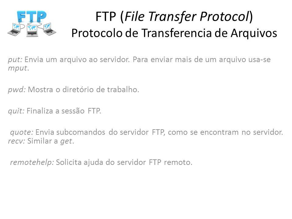 FTP (File Transfer Protocol) Protocolo de Transferencia de Arquivos put: Envia um arquivo ao servidor. Para enviar mais de um arquivo usa-se mput. pwd