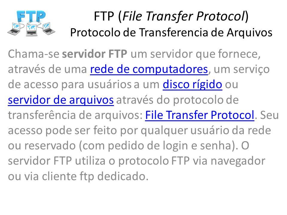 FTP (File Transfer Protocol) Protocolo de Transferencia de Arquivos Chama-se servidor FTP um servidor que fornece, através de uma rede de computadores