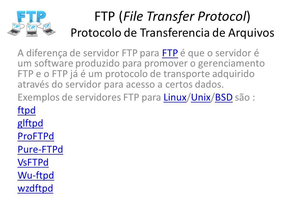FTP (File Transfer Protocol) Protocolo de Transferencia de Arquivos A diferença de servidor FTP para FTP é que o servidor é um software produzido para