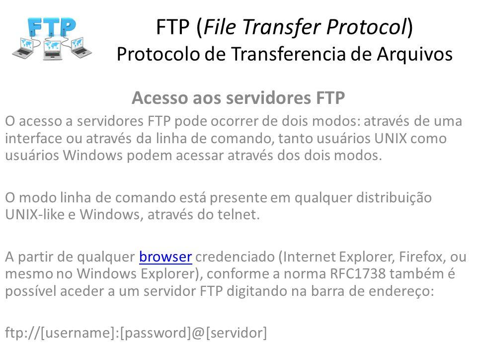 FTP (File Transfer Protocol) Protocolo de Transferencia de Arquivos Acesso aos servidores FTP O acesso a servidores FTP pode ocorrer de dois modos: at