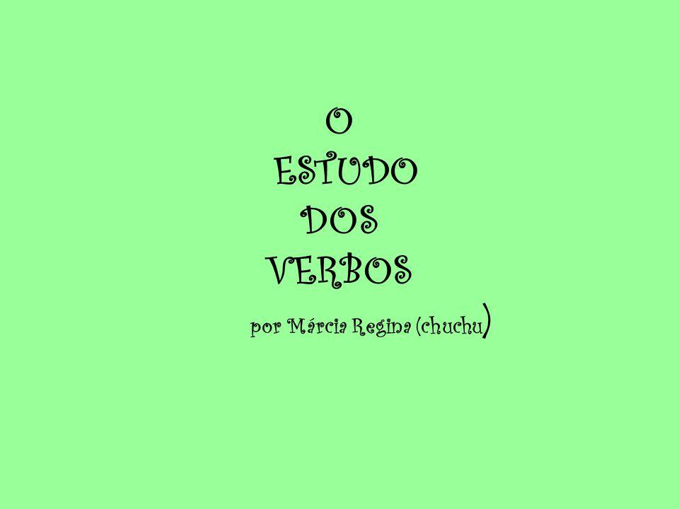 O ESTUDO DOS VERBOS por Márcia Regina (chuchu )