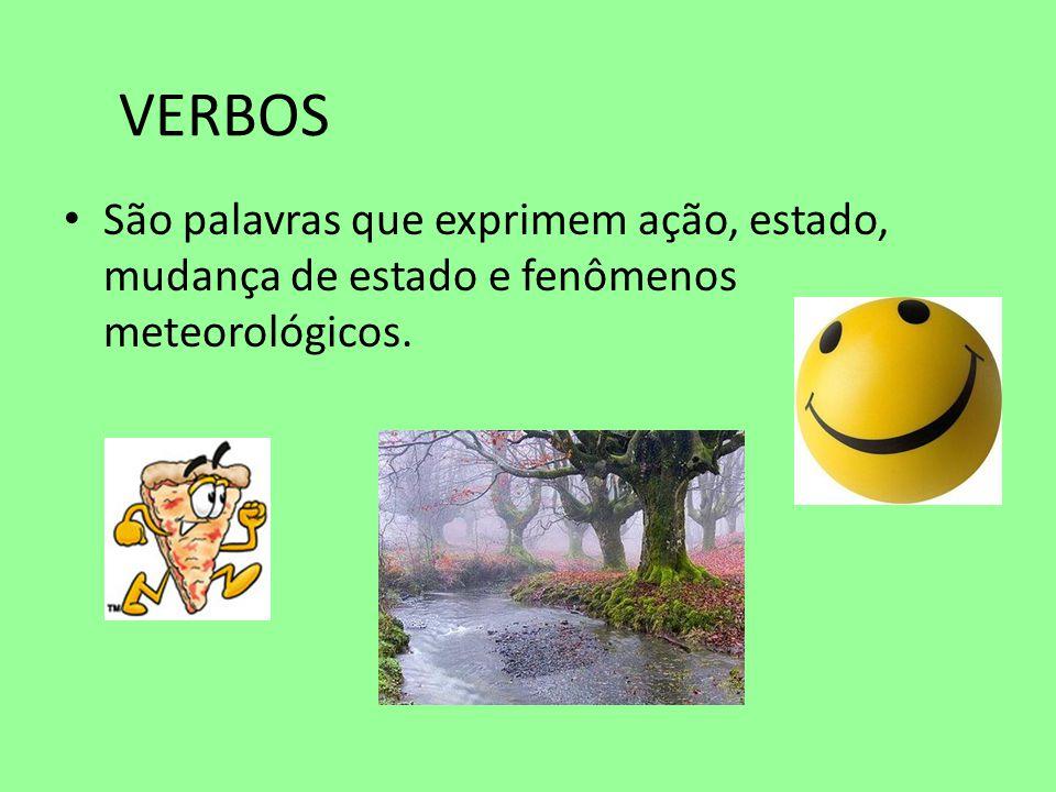 VERBOS • São palavras que exprimem ação, estado, mudança de estado e fenômenos meteorológicos.