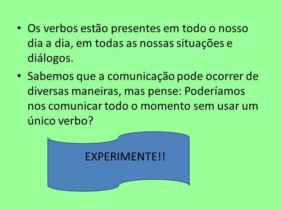 • Os verbos estão presentes em todo o nosso dia a dia, em todas as nossas situações e diálogos. • Sabemos que a comunicação pode ocorrer de diversas m