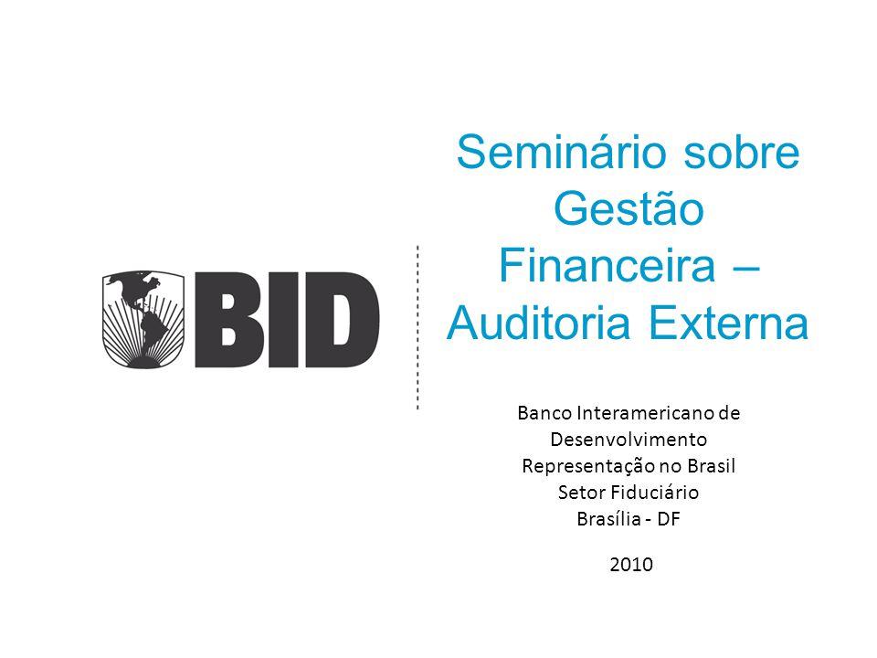 Seminário sobre Gestão Financeira – Auditoria Externa Banco Interamericano de Desenvolvimento Representação no Brasil Setor Fiduciário Brasília - DF 2