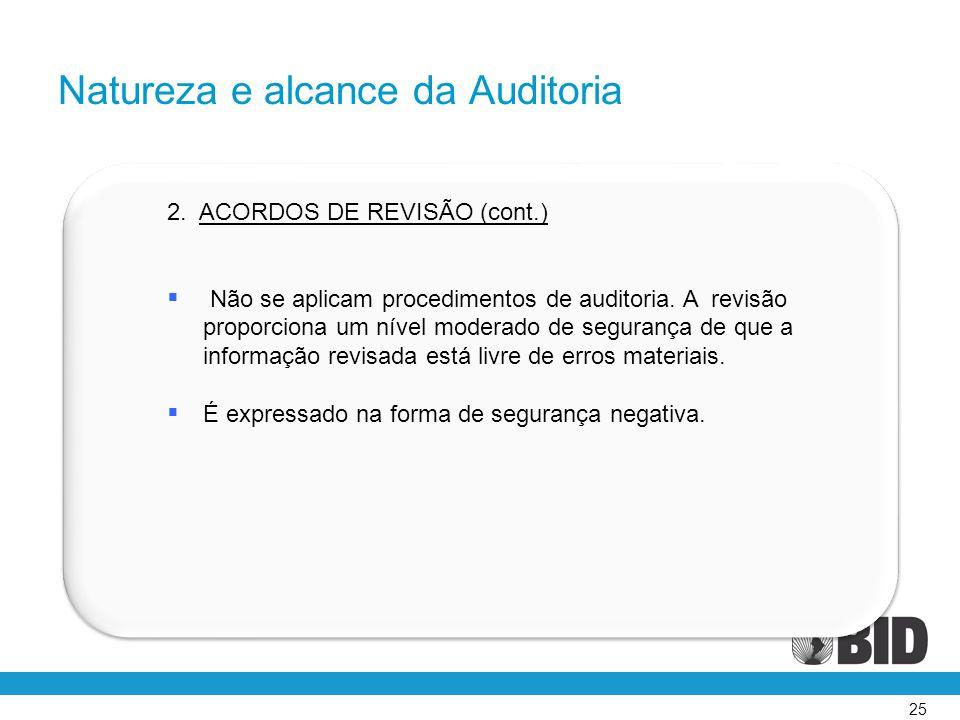 25 2. ACORDOS DE REVISÃO (cont.)  Não se aplicam procedimentos de auditoria. A revisão proporciona um nível moderado de segurança de que a informação