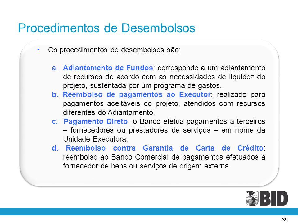 39 • Os procedimentos de desembolsos são: a. Adiantamento de Fundos: corresponde a um adiantamento de recursos de acordo com as necessidades de liquid