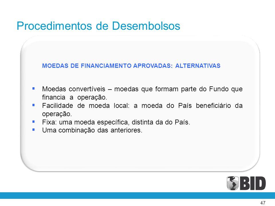 47 MOEDAS DE FINANCIAMENTO APROVADAS: ALTERNATIVAS  Moedas convertíveis – moedas que formam parte do Fundo que financia a operação.  Facilidade de m