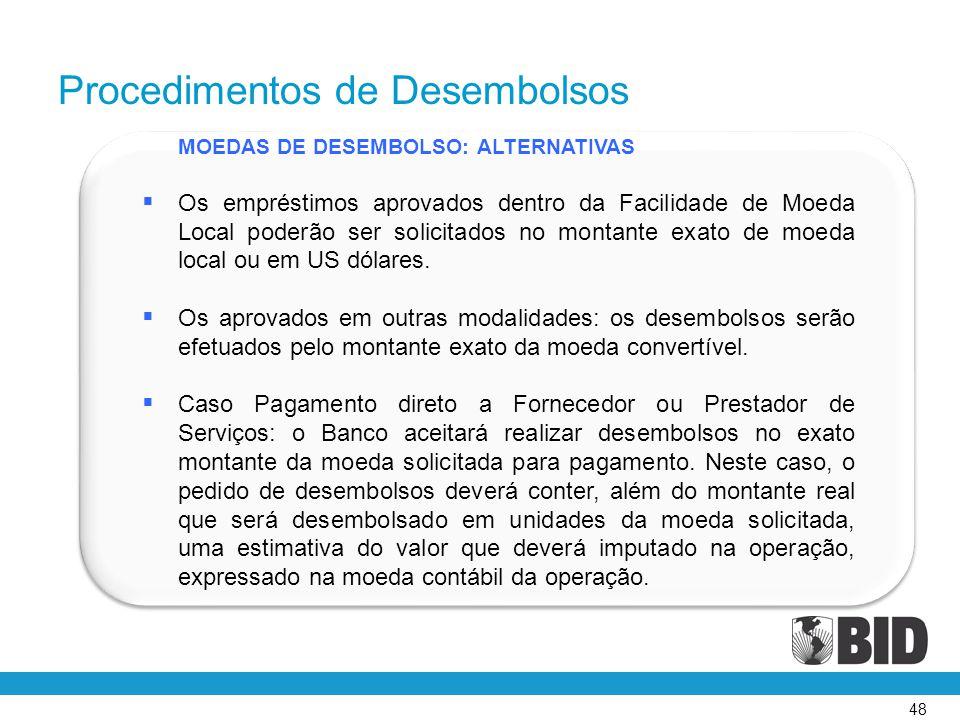 48 MOEDAS DE DESEMBOLSO: ALTERNATIVAS  Os empréstimos aprovados dentro da Facilidade de Moeda Local poderão ser solicitados no montante exato de moed