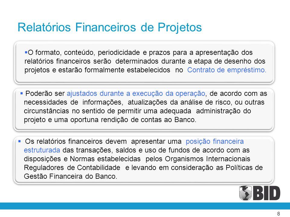 8  O formato, conteúdo, periodicidade e prazos para a apresentação dos relatórios financeiros serão determinados durante a etapa de desenho dos proje