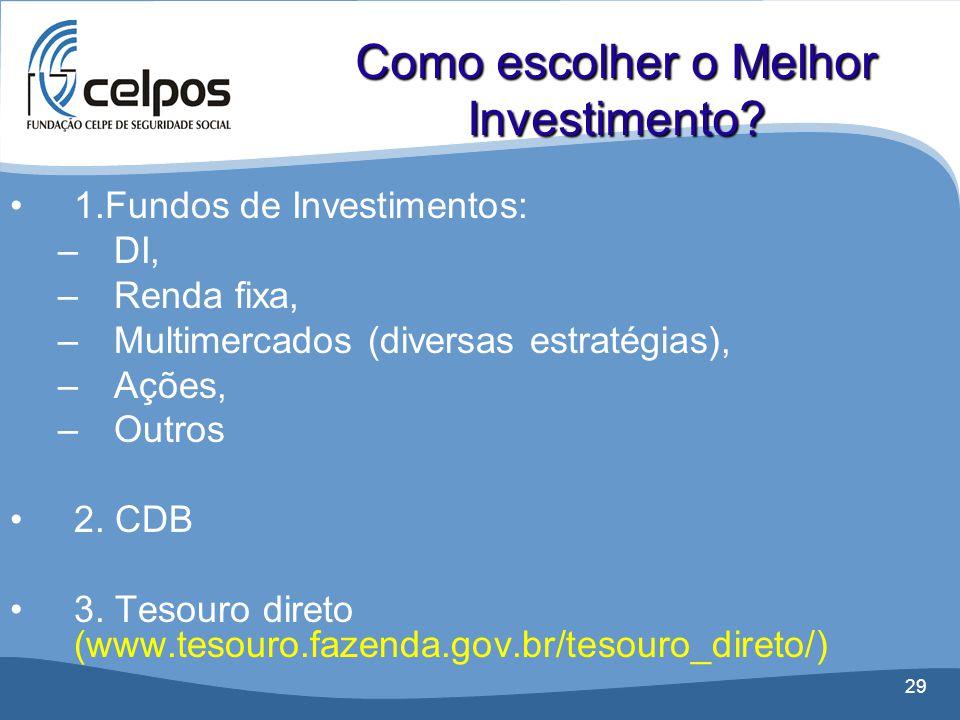 29 •1.Fundos de Investimentos: –DI, –Renda fixa, –Multimercados (diversas estratégias), –Ações, –Outros •2. CDB •3. Tesouro direto (www.tesouro.fazend