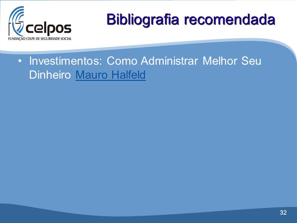 32 •Investimentos: Como Administrar Melhor Seu Dinheiro Mauro HalfeldMauro Halfeld Bibliografia recomendada