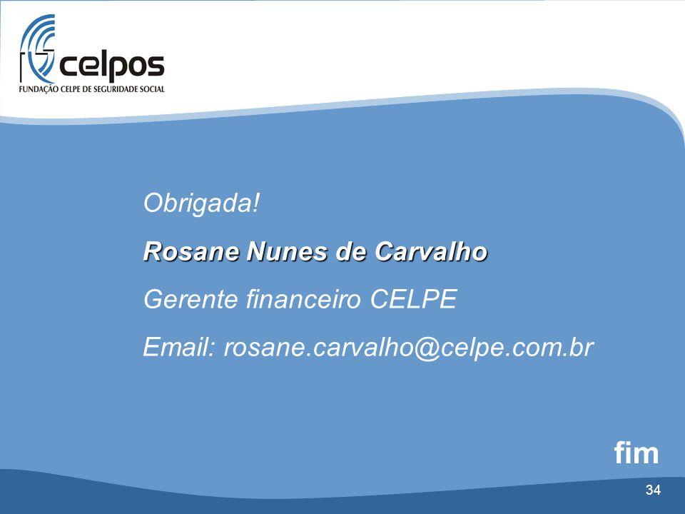 34 fim Obrigada! Rosane Nunes de Carvalho Gerente financeiro CELPE Email: rosane.carvalho@celpe.com.br