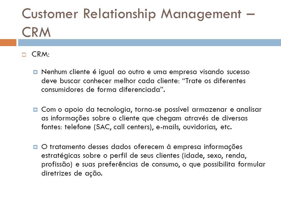 Customer Relationship Management – CRM  CRM:  Nenhum cliente é igual ao outro e uma empresa visando sucesso deve buscar conhecer melhor cada cliente