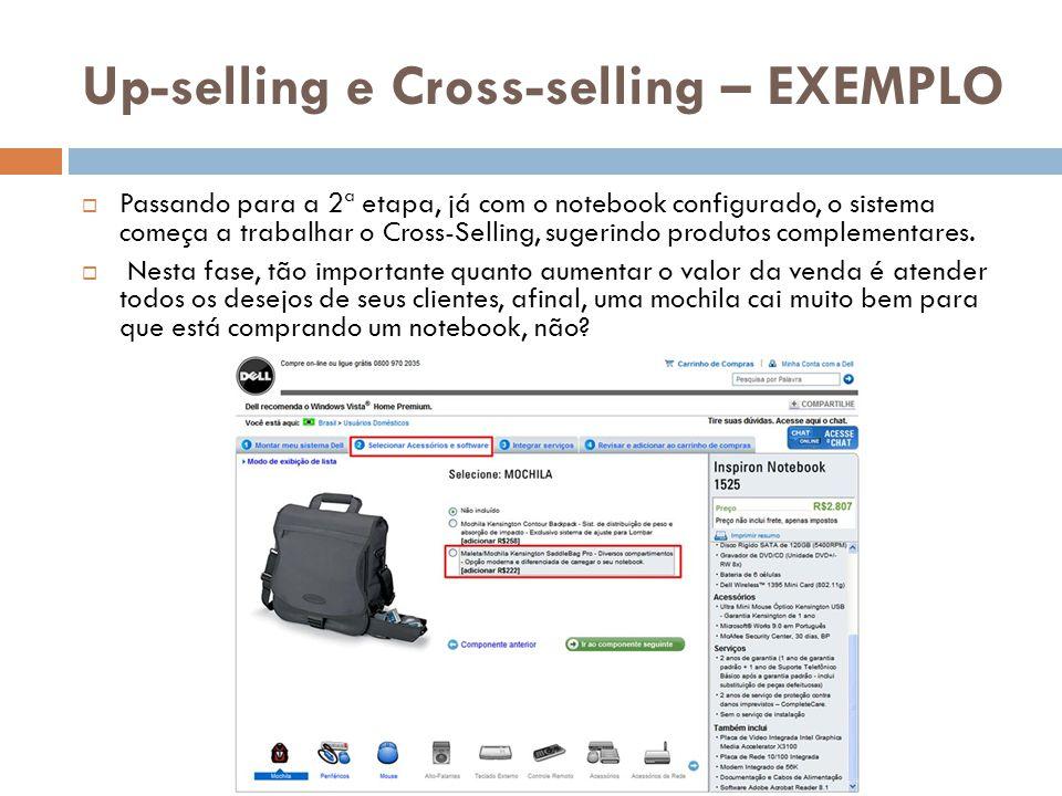 Up-selling e Cross-selling – EXEMPLO  Passando para a 2ª etapa, já com o notebook configurado, o sistema começa a trabalhar o Cross-Selling, sugerind