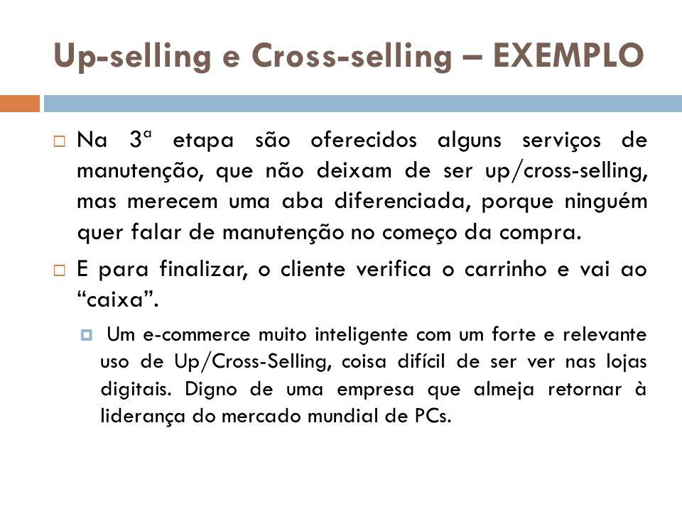 Up-selling e Cross-selling – EXEMPLO  Na 3ª etapa são oferecidos alguns serviços de manutenção, que não deixam de ser up/cross-selling, mas merecem u
