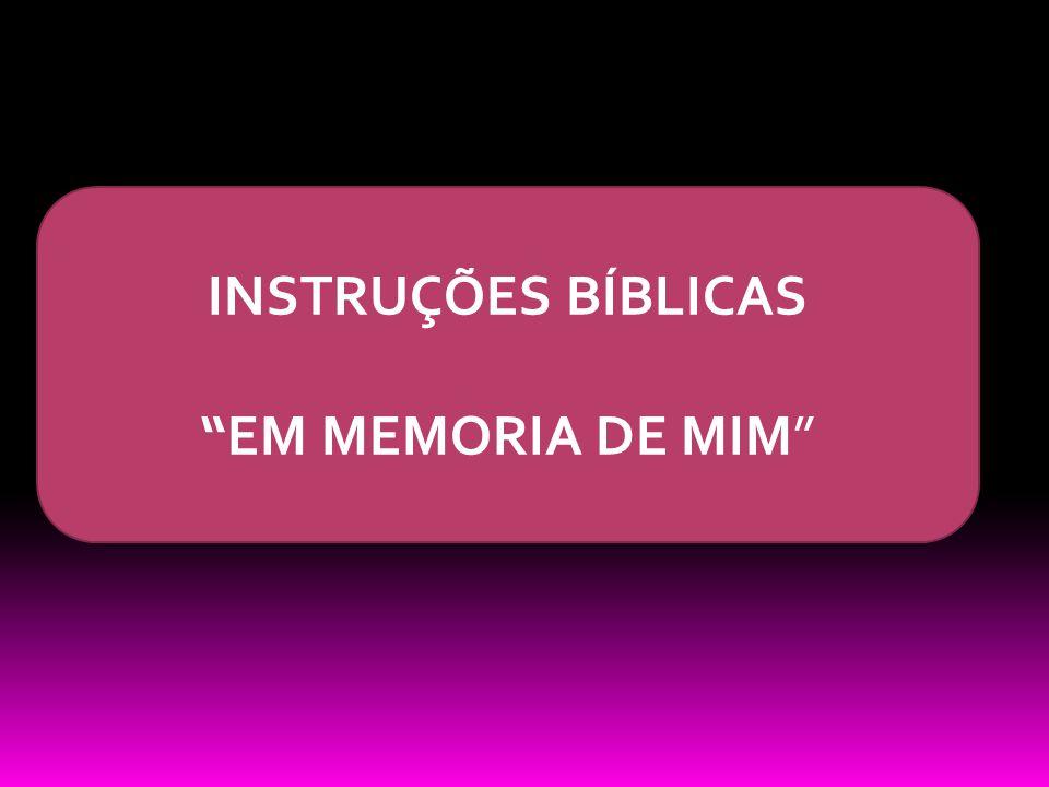 INSTRUÇÕES BÍBLICAS EM MEMORIA DE MIM