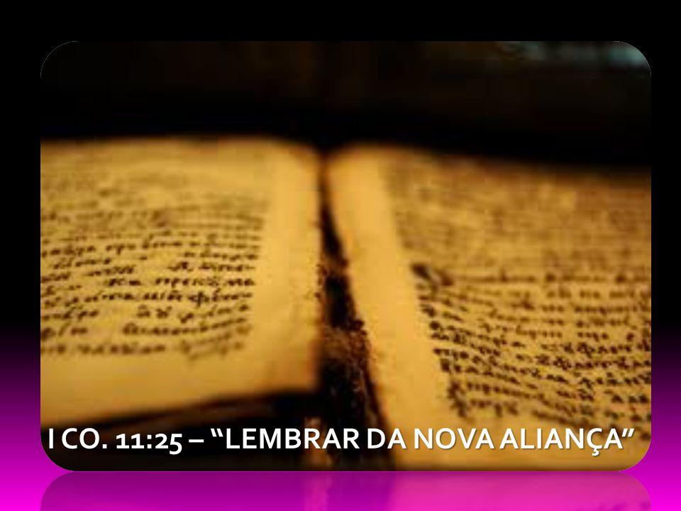 I CO. 11:25 – LEMBRAR DA NOVA ALIANÇA