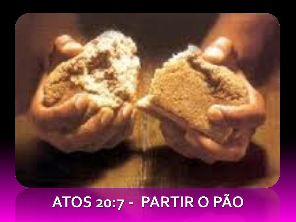 ATOS 20:7 - PARTIR O PÃO