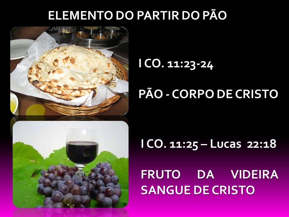 ELEMENTO DO PARTIR DO PÃO I CO.11:23-24 PÃO - CORPO DE CRISTO I CO.
