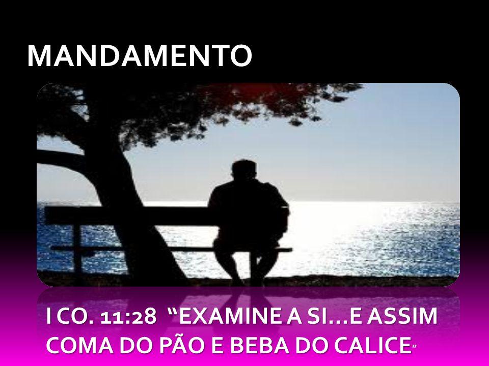 MANDAMENTO I CO.11:28 EXAMINE A SI...E ASSIM COMA DO PÃO E BEBA DO CALICE I CO.
